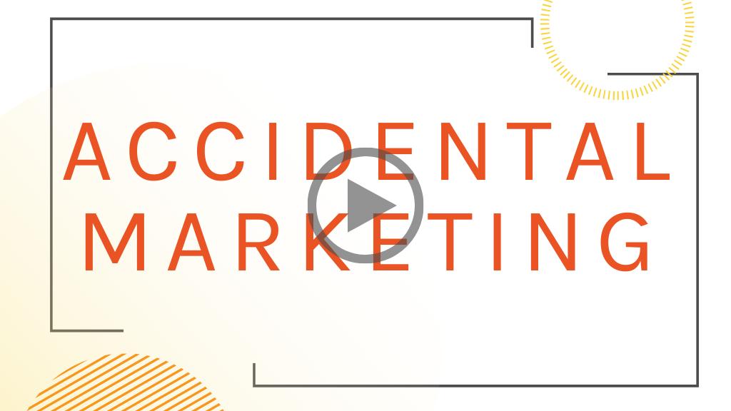 Accidental Marketing
